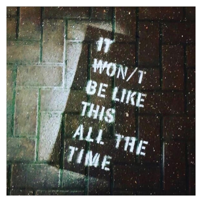 It won't be like this all the time stencilled onto a pavement