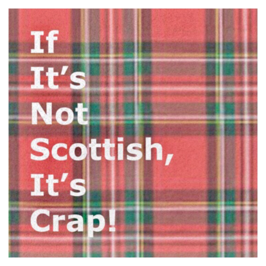 Text-  if it's not Scottish, it's crap on red tartan background